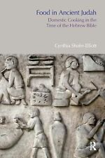 Food in Ancient Judah : Domestic Cooking in the Time of the Hebrew Bible by...