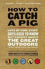 How to Catch a Pig : Lots of Cool Stuff Guys Used to Know but Forgot about...