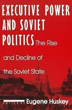 Executive Power and Soviet Politics: The Rise and Decline of the Soviet State (C