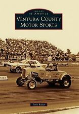 Images of America: Ventura County Motor Sports by Tony Baker (2016, Paperback)