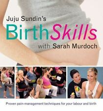 Juju Sundin's Birth Skills: Proven Pain-Management Techniques for Your Labour an