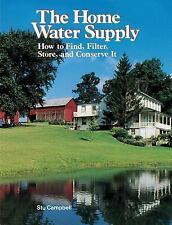 The Home Water Supply: How to Find, Filter, Store, and Conserve It Campbell, St