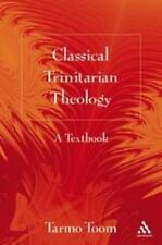 Classical Trinitarian Theology : A Textbook by Tarmo Toom (2007, Paperback)