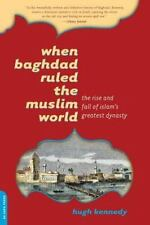 When Baghdad Ruled the Muslim World: The Rise and Fall of Islam's Greatest Dyna