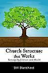 Church Structure that Works: Turning Dysfunction into Health, Blanchard, Bill, N