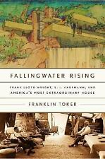 Fallingwater Rising: Frank Lloyd Wright, E. J. Kaufmann, and America's Most Extr