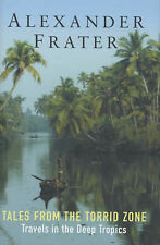 Tales from the Torrid Zone: Travels in the Deep Tropics, Frater, Alexander