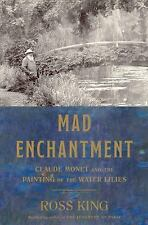 Mad Enchantment : Claude Monet and the Painting of the Water Lilies by Ross...