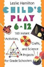 Child's Play (6-12): 160 Instant Activities, Crafts, and Science Proje-ExLibrary