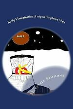 Kathy's Imagination a Trip to the Planet Mars by Marjorie Simmons (2014,...