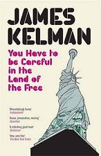 You Have to be Careful in the Land of the Free by James Kelman (Paperback, 2005)