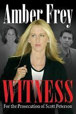 Witness : For the Prosecution of Scott Peterson by Amber Frey (2005, Hardcover)