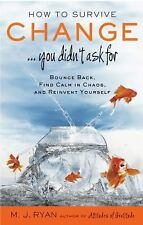How to Survive Change... You Didn't Ask For : Bounce Back, Find Calm in...