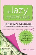 The Lazy Couponer: How to Save $25,000 Per Year in Just 45 Minutes Per-ExLibrary
