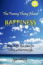 The Funny Thing about Happiness : Outside the Box Ideas for Living a Happier...