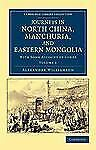 Journeys in North China, Manchuria, and Eastern Mongolia: With Some Account of C