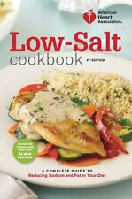 American Heart Association Low-Salt Cookbook, 4th Edition: A Complete Guide to R