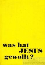 Was hat Jesus gewollt?: Trauffer, Roland Bernhard (Redaktion)