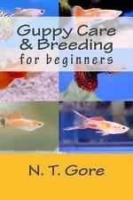 Guppy Care and Breeding for Beginners by N. T. Gore (2013, Paperback)
