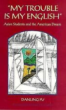 My Trouble Is My English Vol. 34 : Asian Students and the American Dream by Danl