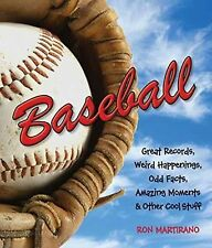 Baseball : Great Records, Weird Happenings, Odd Facts, Amazing Moments and...