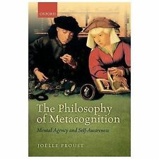 The Philosophy of Metacognition : Mental Agency and Self-Awareness by Joëlle...