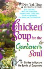 Chicken Soup for the Gardener's Soul: Stories to Sow Seeds of Love, Hope and Lau
