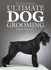 Ultimate Dog Grooming by Lia Whitmore, Eileen Geeson and Barbara Vetter...