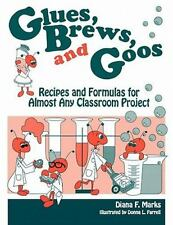 Glues, Brews, and Goos: Recipes and Formulas for Almost Any Classroom Project