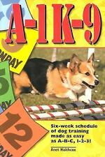 A-1 K-9: A Six-Week Schedule of Dog Training Made As Easy As A-B-C 1-2-3 by Hai
