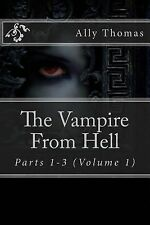 The Vampire from Hell (Parts 1-3): the Volume Series #1 by Ally Thomas (2012,...