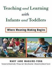 Teaching and Learning with Infants and Toddlers : Where Meaning-Making Begins...