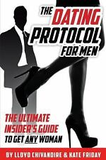 The Dating Protocol for Men : The Ultimate Insider's Guide to Get Any Woman...