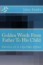 Golden Words from Father to His Child : Paroles of a Lifetime Effect by Jules...
