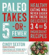 Paleo Takes 5 - Or Fewer by Cindy Sexton (2014, Paperback)