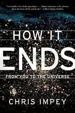 EXTRAS SHIP FREE Chris Impey,How It Ends: From You to the Universe