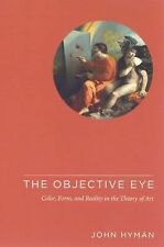 The Objective Eye: Color, Form, and Reality in the Theory of Art, Hyman, John, G