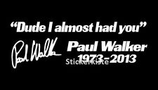 2 x Dude I almost had you Paul Walker jdm tuning Decal Sticker Decals 20 cm