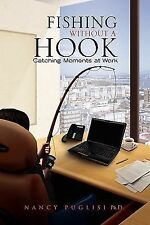 Fishing Without A Hook : Catchy Moments at Work by Nancy Puglisi (2010,...
