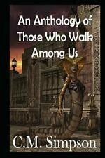 An Anthology of Those Who Walk among Us (Large Print) by C. Simpson (2012,...
