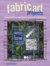 Fabric Art Projects: Fashion and Decor Items Made From Artfully Altered Fabric,
