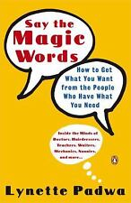 Say the Magic Words: How to Get What You Want from the People Who Have What You