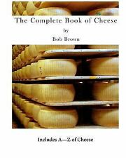 The Complete Book of Cheese : Include a to Z of Cheese by Bob Brown (2016,...