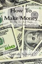 How to Make Money : Get Rich and Build Wealth in Todays World by Steven...