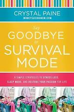 Say Goodbye to Survival Mode : 9 Simple Strategies to Stress Less, Sleep...