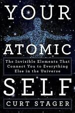 Your Atomic Self: The Invisible Elements That Connect You to Everything Else in