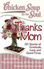 Chicken Soup for the Soul -Thanks Mom : 101 Stories of Gratitude, Love, and...