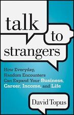 Talk to Strangers: How Everyday, Random Encounters Can Expand Your Business, Ca