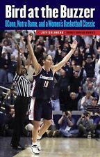 Bird at the Buzzer : UCONN, Notre Dame and a Women's Basketball Classic by...