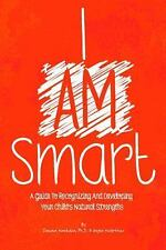 I Am Smart: A Guide To Recognizing And Developing Your Child's Natural Strengths